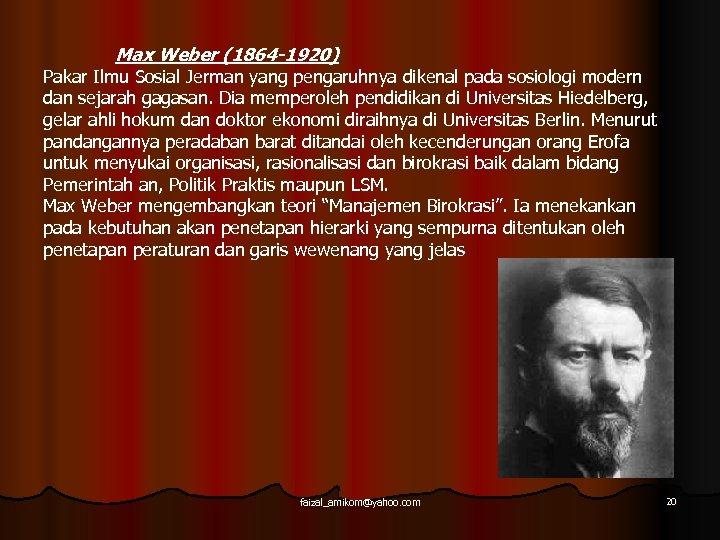 Max Weber (1864 -1920) Pakar Ilmu Sosial Jerman yang pengaruhnya dikenal pada sosiologi modern