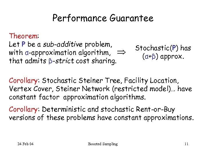 Performance Guarantee Theorem: Let P be a sub-additive problem, with α-approximation algorithm, that admits