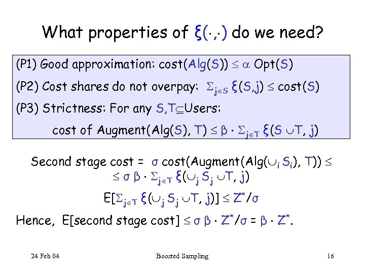 What properties of ξ( , ) do we need? (P 1) Good approximation: cost(Alg(S))