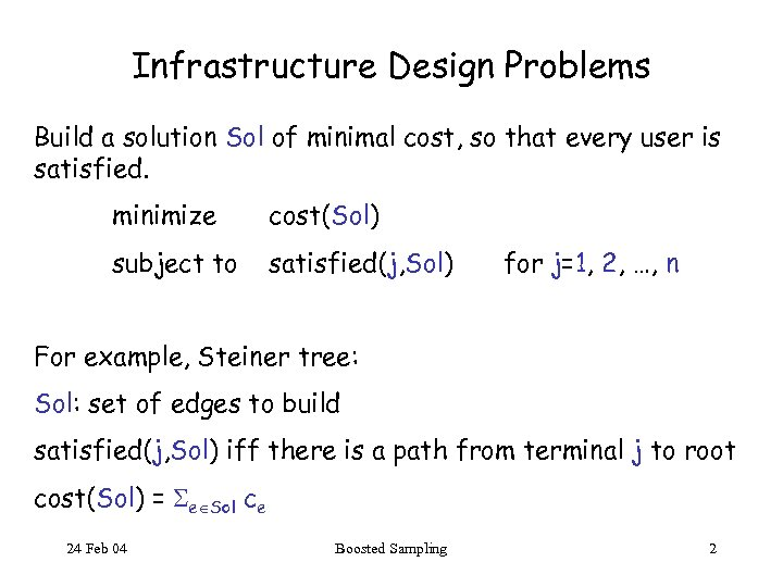 Infrastructure Design Problems Build a solution Sol of minimal cost, so that every user