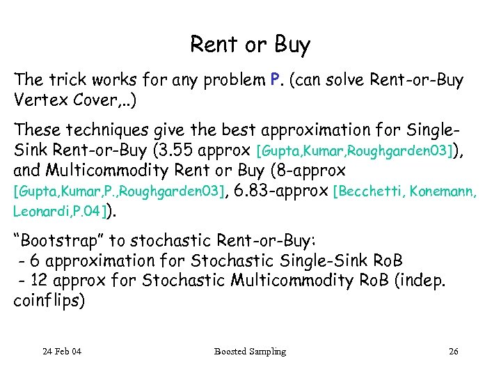 Rent or Buy The trick works for any problem P. (can solve Rent-or-Buy Vertex