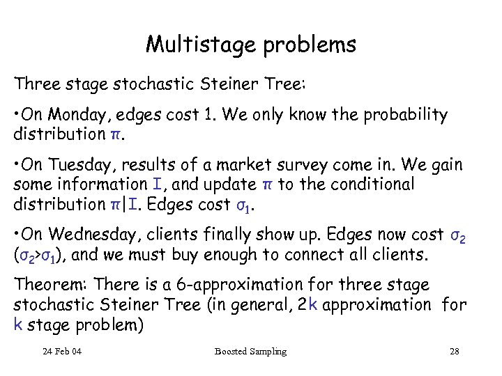 Multistage problems Three stage stochastic Steiner Tree: • On Monday, edges cost 1. We