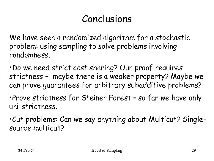 Conclusions We have seen a randomized algorithm for a stochastic problem: using sampling to