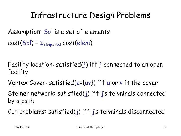 Infrastructure Design Problems Assumption: Sol is a set of elements cost(Sol) = elem Sol