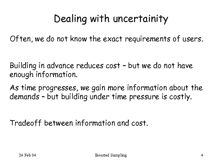 Dealing with uncertainity Often, we do not know the exact requirements of users. Building