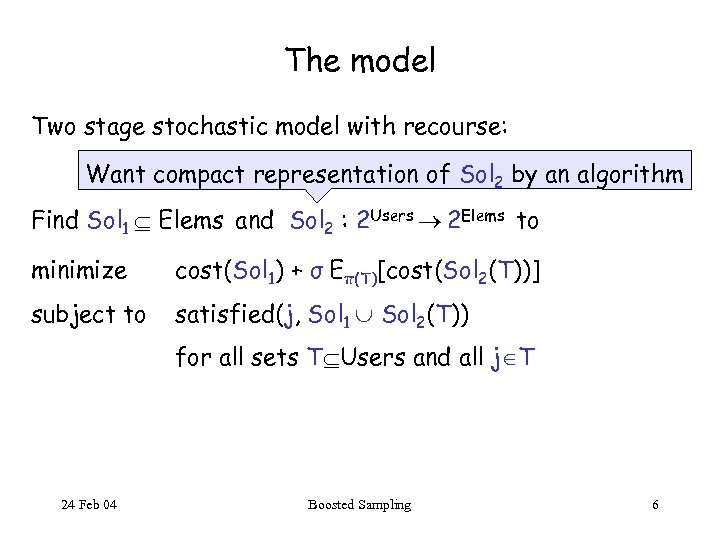 The model Two stage stochastic model with recourse: Want compact representation of Sol 2