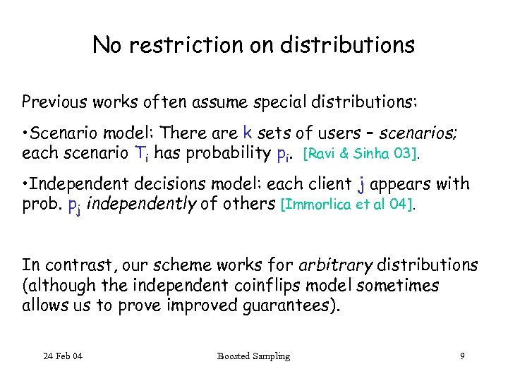No restriction on distributions Previous works often assume special distributions: • Scenario model: There