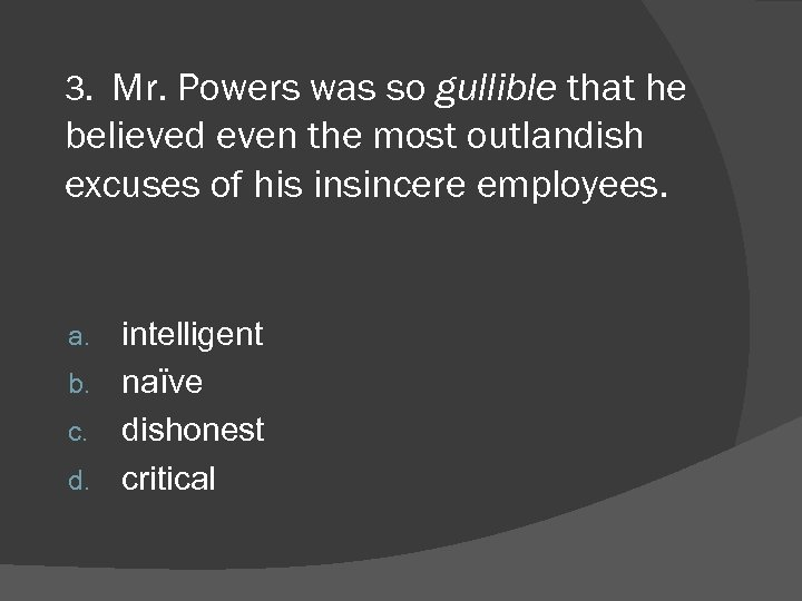 3. Mr. Powers was so gullible that he believed even the most outlandish excuses