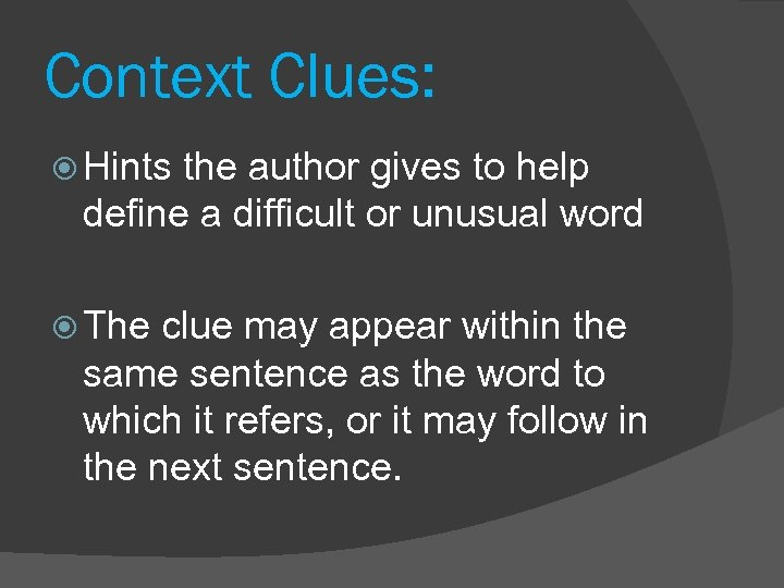 Context Clues: Hints the author gives to help define a difficult or unusual word