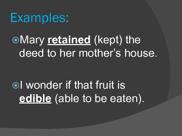Examples: Mary retained (kept) the deed to her mother's house. I wonder if that