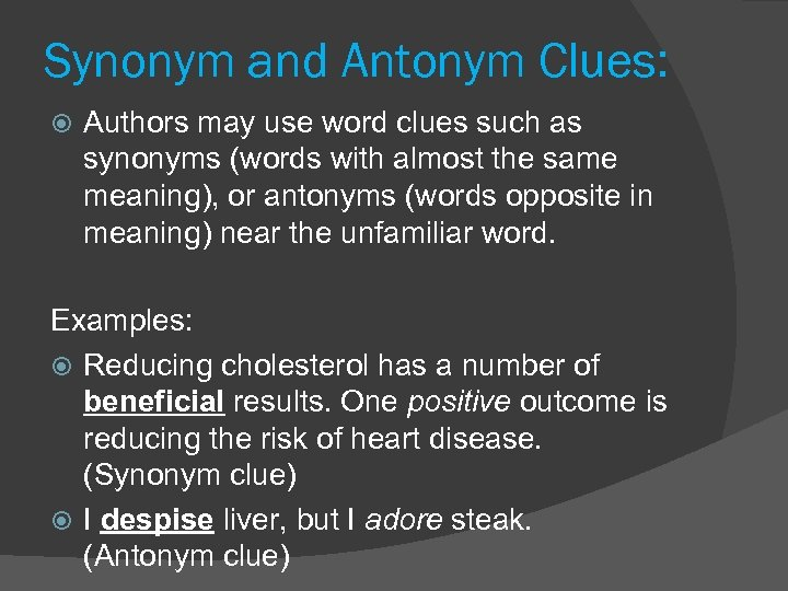 Synonym and Antonym Clues: Authors may use word clues such as synonyms (words with