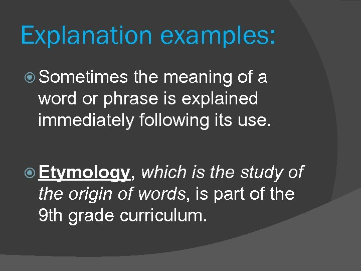 Explanation examples: Sometimes the meaning of a word or phrase is explained immediately following