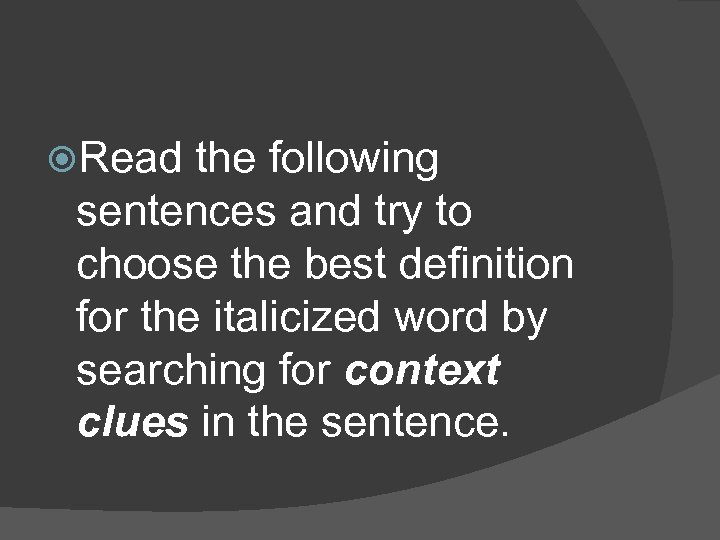 Read the following sentences and try to choose the best definition for the