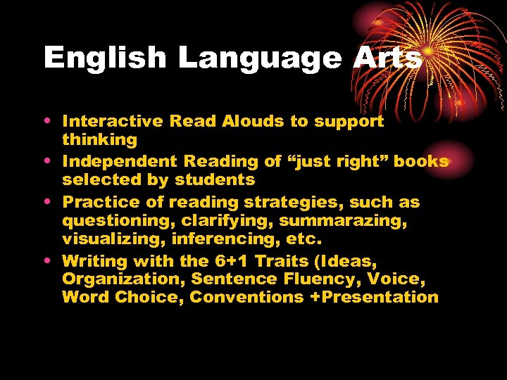 English Language Arts • Interactive Read Alouds to support thinking • Independent Reading of