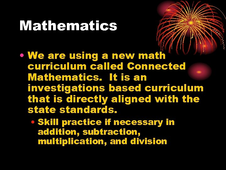 Mathematics • We are using a new math curriculum called Connected Mathematics. It is
