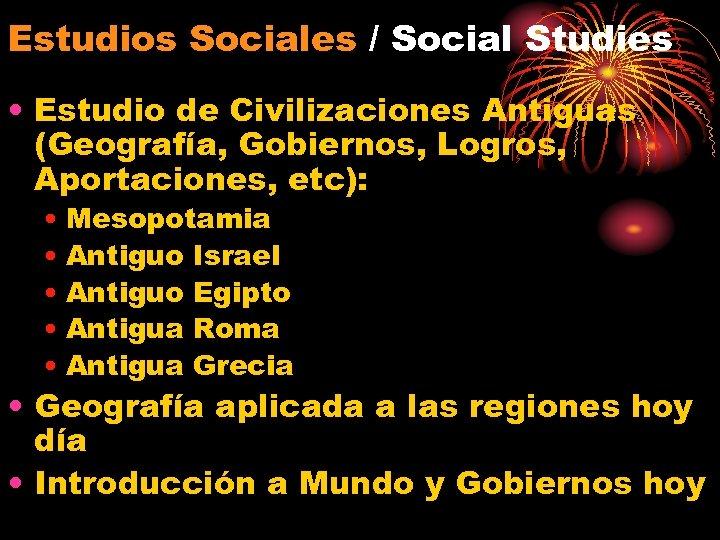 Estudios Sociales / Social Studies • Estudio de Civilizaciones Antiguas (Geografía, Gobiernos, Logros, Aportaciones,
