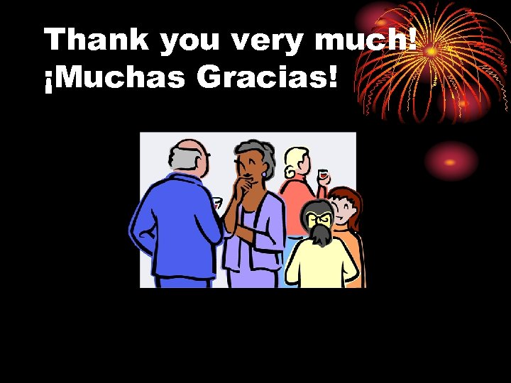 Thank you very much! ¡Muchas Gracias!