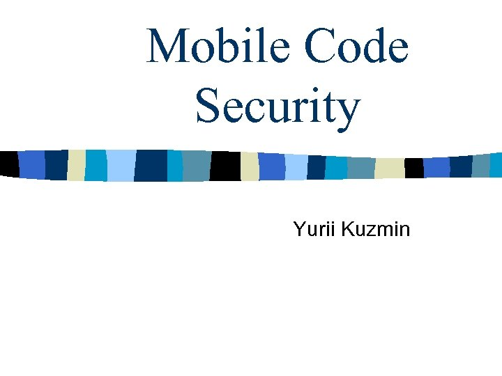 Mobile Code Security Yurii Kuzmin