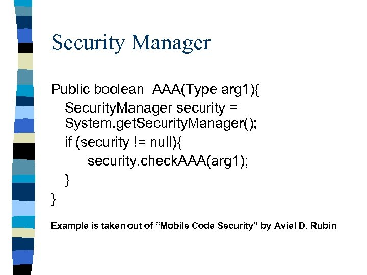 Security Manager Public boolean AAA(Type arg 1){ Security. Manager security = System. get. Security.
