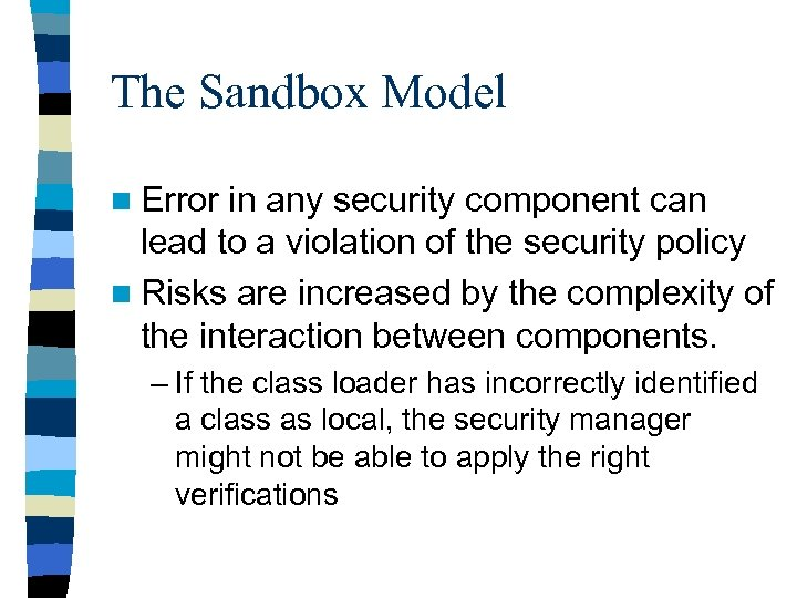 The Sandbox Model n Error in any security component can lead to a violation
