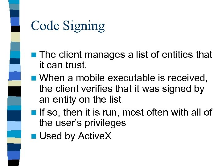 Code Signing n The client manages a list of entities that it can trust.