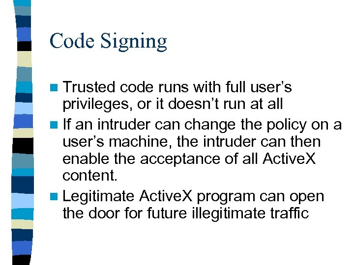 Code Signing n Trusted code runs with full user's privileges, or it doesn't run