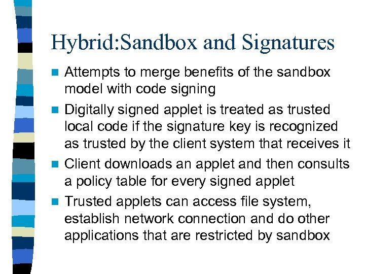 Hybrid: Sandbox and Signatures Attempts to merge benefits of the sandbox model with code