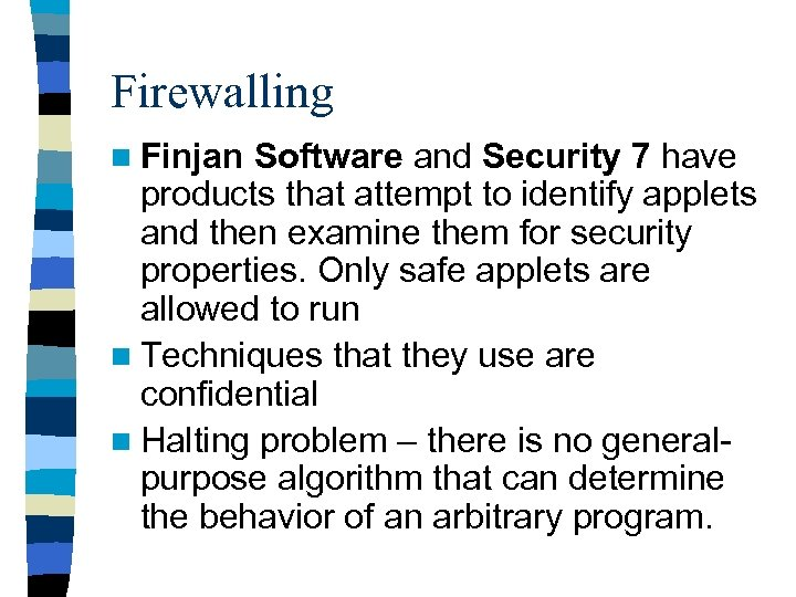 Firewalling n Finjan Software and Security 7 have products that attempt to identify applets