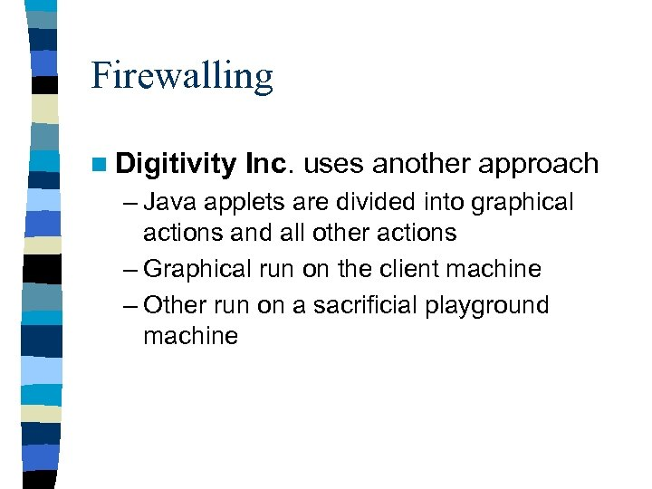 Firewalling n Digitivity Inc. uses another approach – Java applets are divided into graphical
