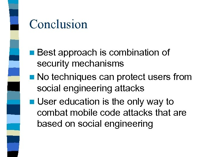 Conclusion n Best approach is combination of security mechanisms n No techniques can protect