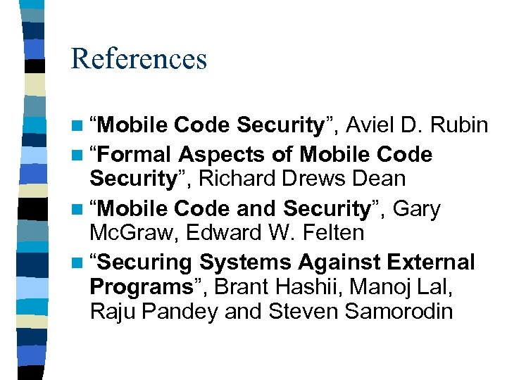 """References n """"Mobile Code Security"""", Aviel D. Rubin n """"Formal Aspects of Mobile Code"""