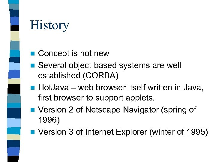 History n n n Concept is not new Several object-based systems are well established