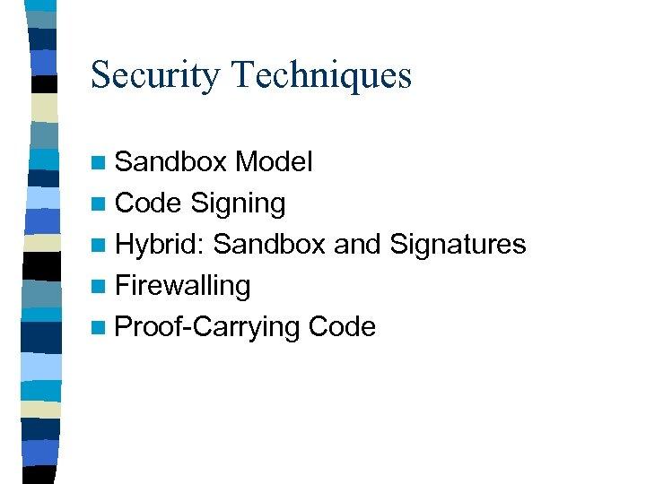 Security Techniques n Sandbox Model n Code Signing n Hybrid: Sandbox and Signatures n