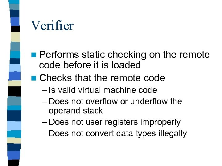 Verifier n Performs static checking on the remote code before it is loaded n