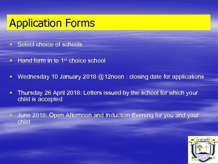 Application Forms § Select choice of schools § Hand form in to 1 st