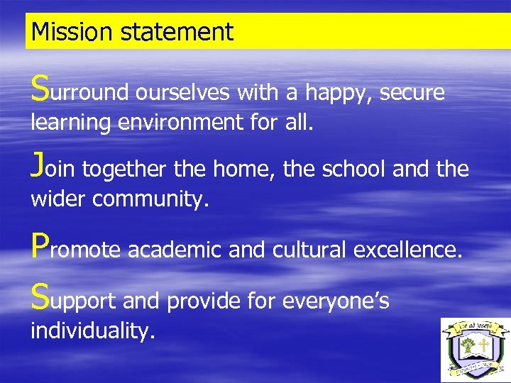Mission statement Surround ourselves with a happy, secure learning environment for all. Join together