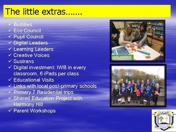 The little extras……. ü Buddies ü Eco Council ü Pupil Council ü Digital Leaders