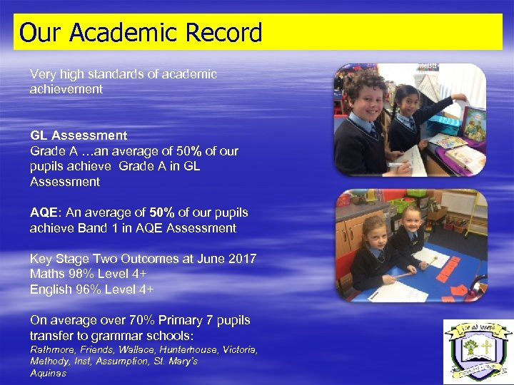 Our Academic Record Very high standards of academic achievement GL Assessment Grade A …an