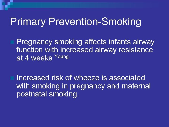 Primary Prevention-Smoking n Pregnancy smoking affects infants airway function with increased airway resistance at