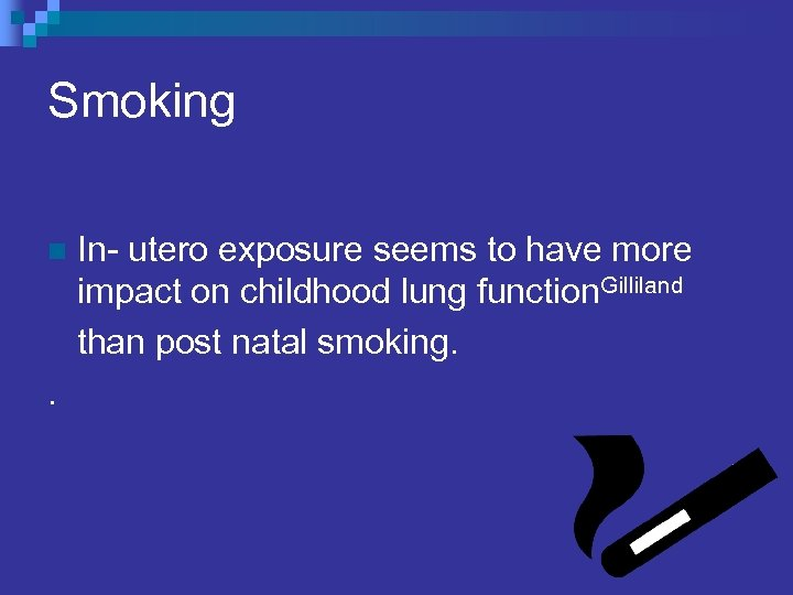 Smoking n . In- utero exposure seems to have more impact on childhood lung