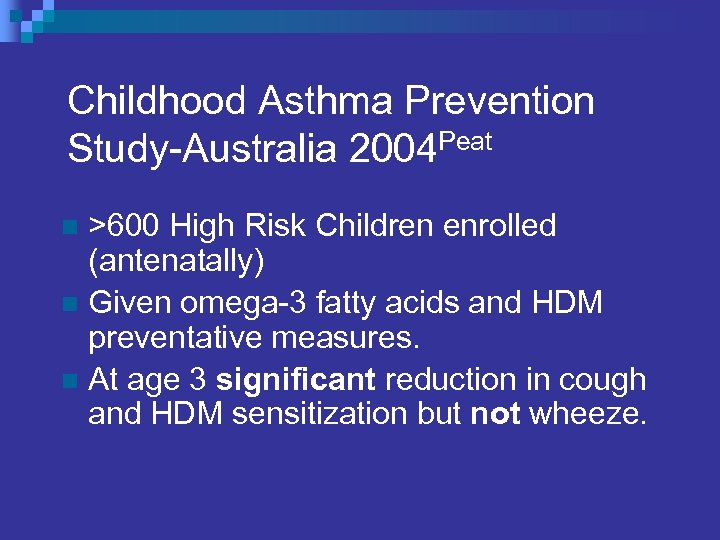 Childhood Asthma Prevention Study-Australia 2004 Peat >600 High Risk Children enrolled (antenatally) n Given