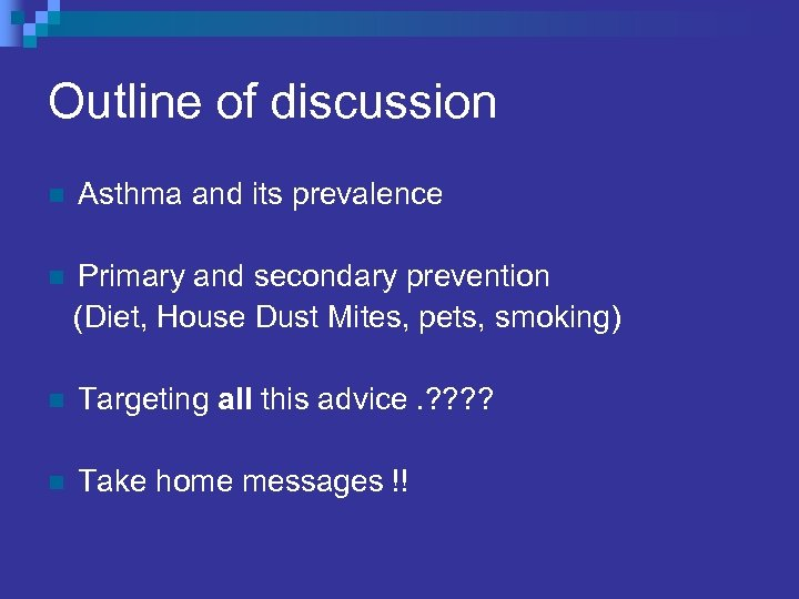 Outline of discussion n Asthma and its prevalence n Primary and secondary prevention (Diet,