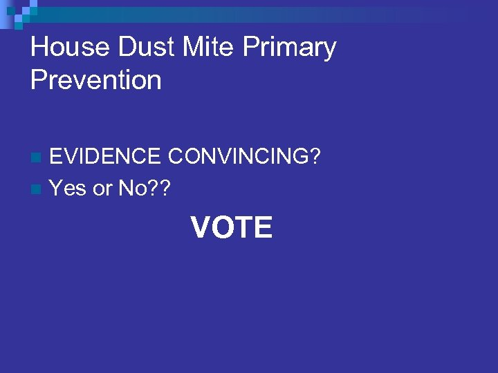 House Dust Mite Primary Prevention EVIDENCE CONVINCING? n Yes or No? ? n VOTE