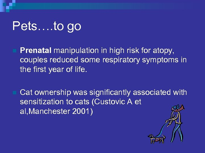 Pets…. to go n Prenatal manipulation in high risk for atopy, couples reduced some