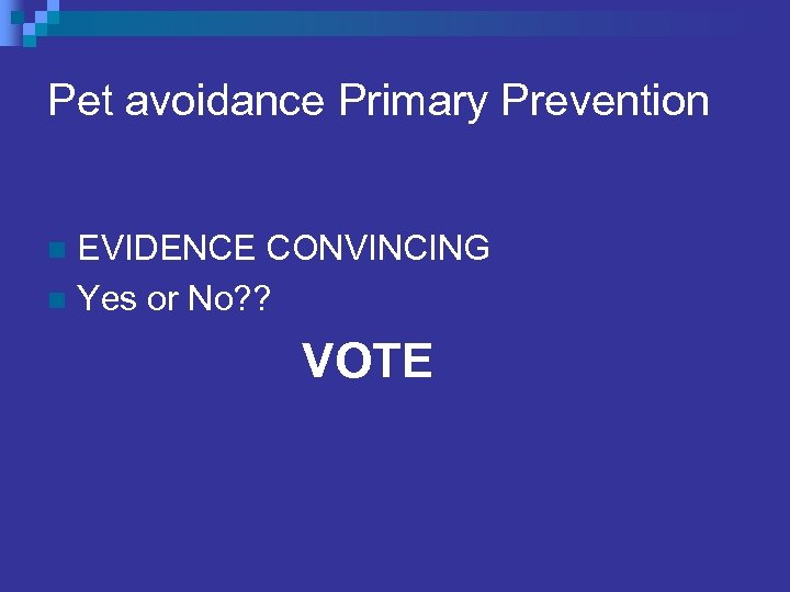 Pet avoidance Primary Prevention EVIDENCE CONVINCING n Yes or No? ? n VOTE