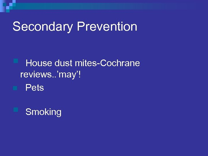 Secondary Prevention § House dust mites-Cochrane reviews. . 'may'! n Pets § Smoking