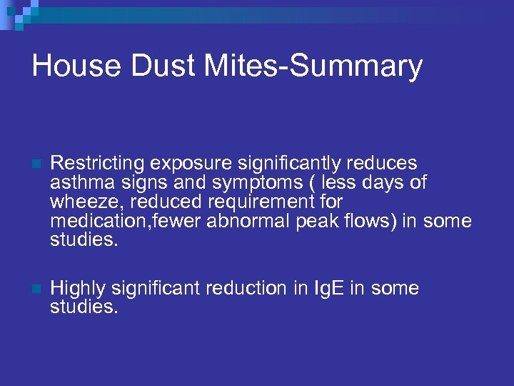 House Dust Mites-Summary n Restricting exposure significantly reduces asthma signs and symptoms ( less