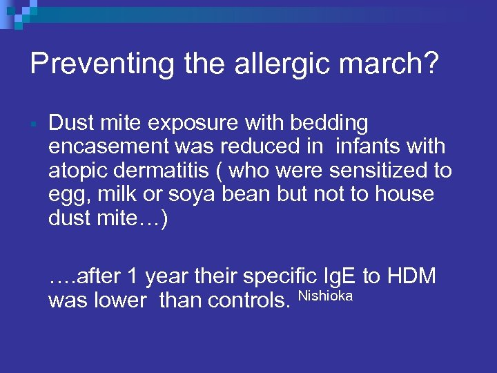 Preventing the allergic march? § Dust mite exposure with bedding encasement was reduced in