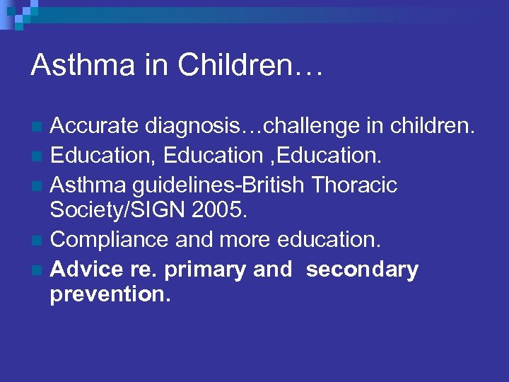 Asthma in Children… Accurate diagnosis…challenge in children. n Education, Education. n Asthma guidelines-British Thoracic