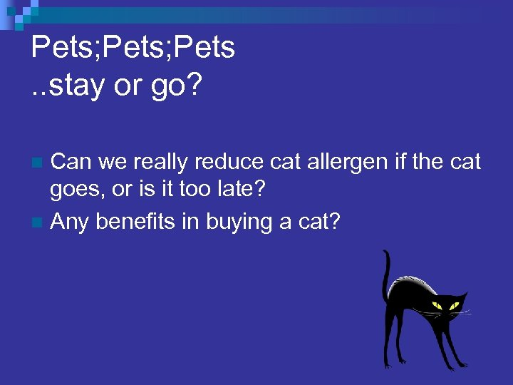 Pets; Pets. . stay or go? Can we really reduce cat allergen if the